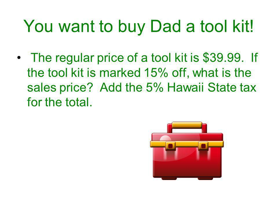 You want to buy Dad a tool kit.The regular price of a tool kit is $39.99.