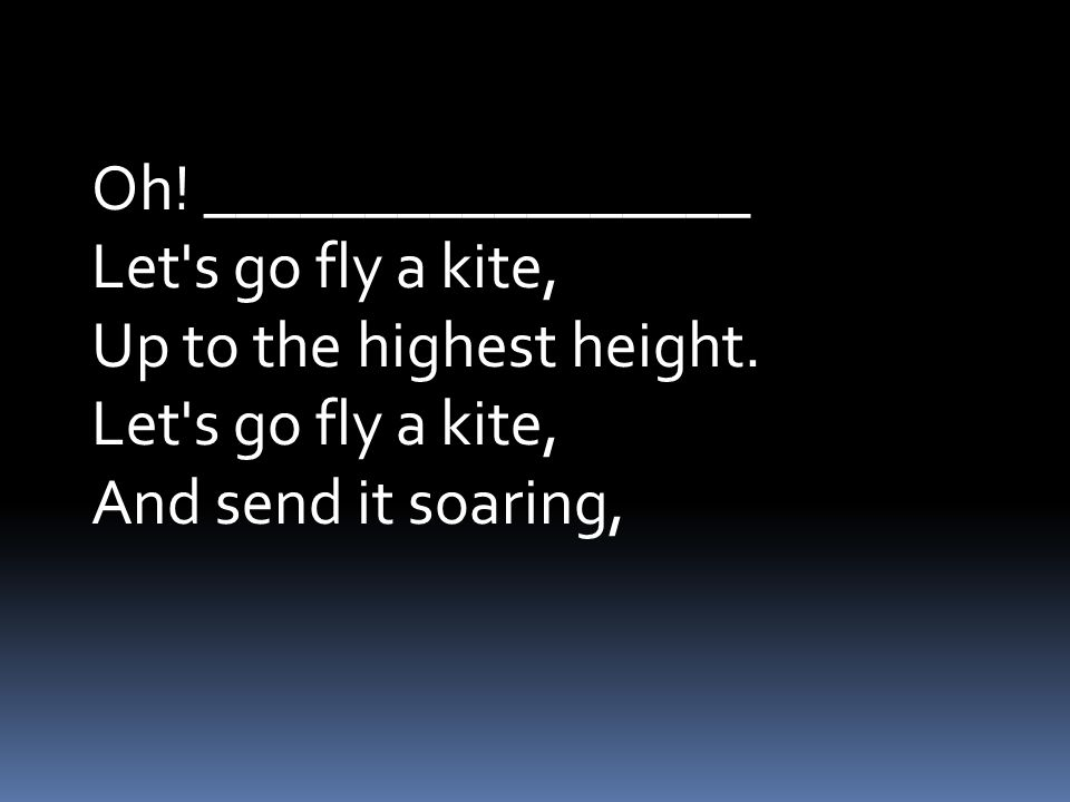 Up through the atmosphere, Up where the air is clear. Oh, let s go fly a kite!