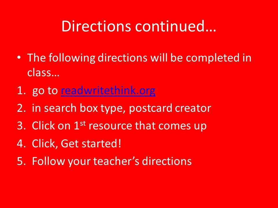 Directions continued… The following directions will be completed in class… 1.go to readwritethink.orgreadwritethink.org 2.