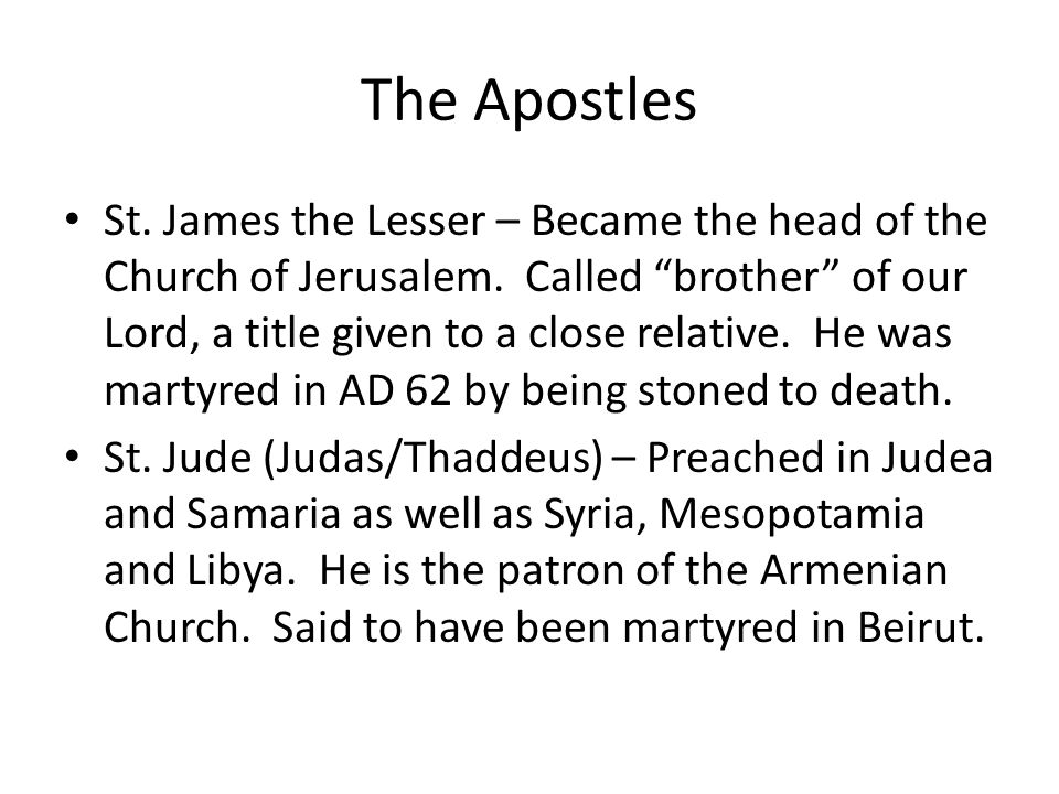 The Apostles St. James the Lesser – Became the head of the Church of Jerusalem.
