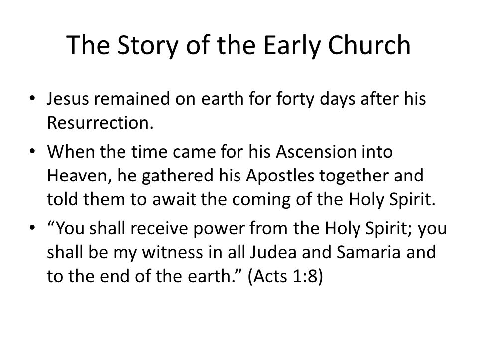 The Story of the Early Church Jesus remained on earth for forty days after his Resurrection.