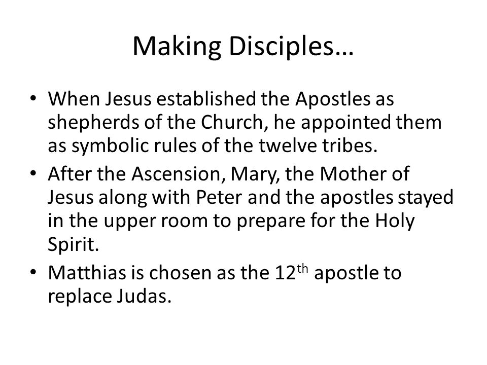 Making Disciples… When Jesus established the Apostles as shepherds of the Church, he appointed them as symbolic rules of the twelve tribes.