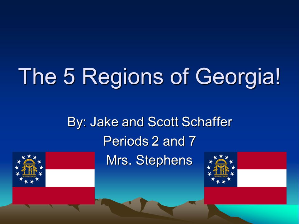 The 5 Regions of Georgia! By: Jake and Scott Schaffer Periods 2 and 7 Mrs. Stephens