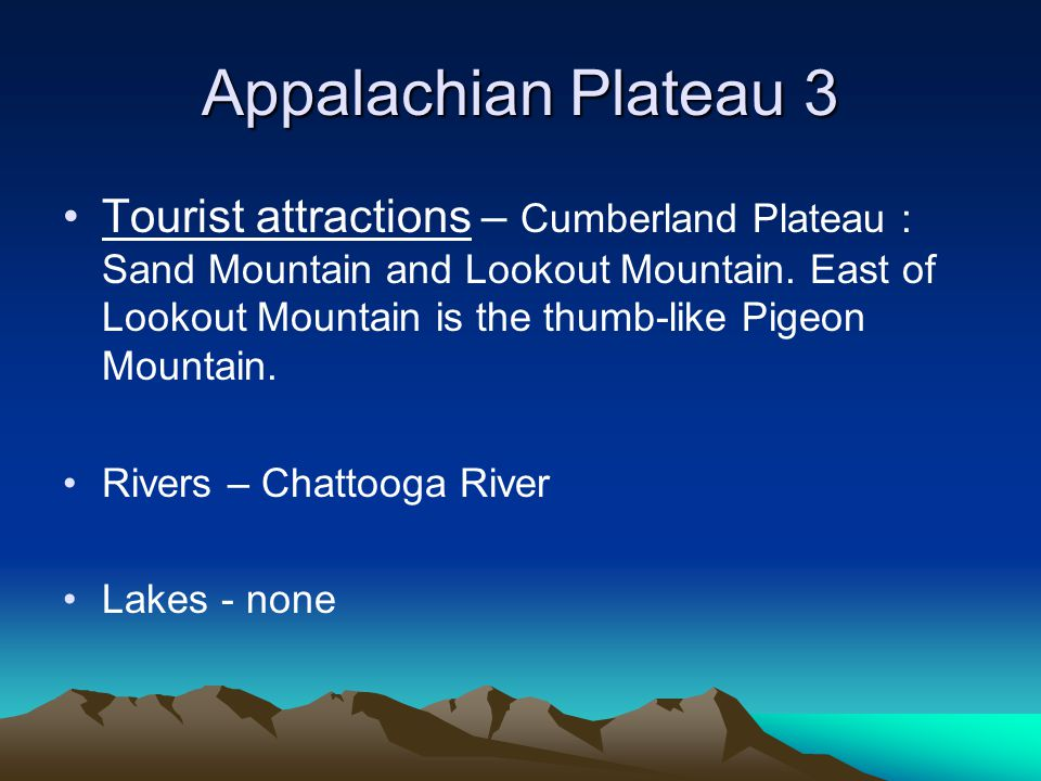 Appalachian Plateau 3 Tourist attractions – Cumberland Plateau : Sand Mountain and Lookout Mountain. East of Lookout Mountain is the thumb-like Pigeon
