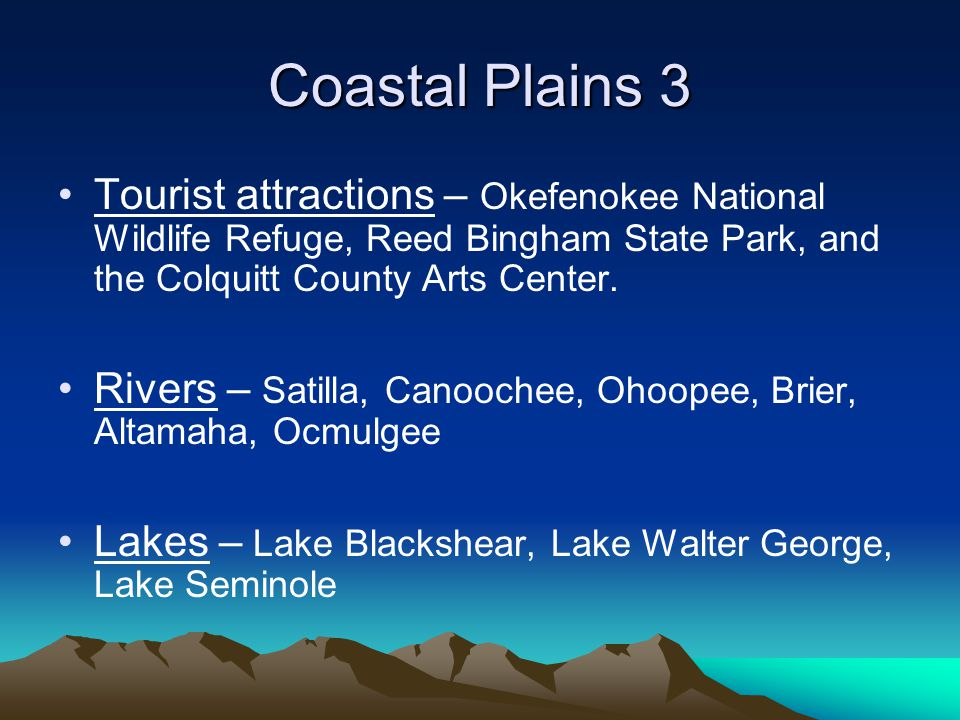 Coastal Plains 3 Tourist attractions – Okefenokee National Wildlife Refuge, Reed Bingham State Park, and the Colquitt County Arts Center. Rivers – Sat