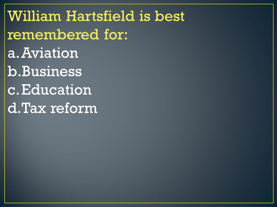 William Hartsfield is best remembered for: a.Aviation b.Business c.Education d.Tax reform