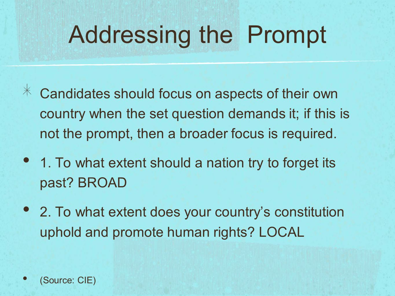 Addressing the Prompt Candidates should focus on aspects of their own country when the set question demands it; if this is not the prompt, then a broader focus is required.