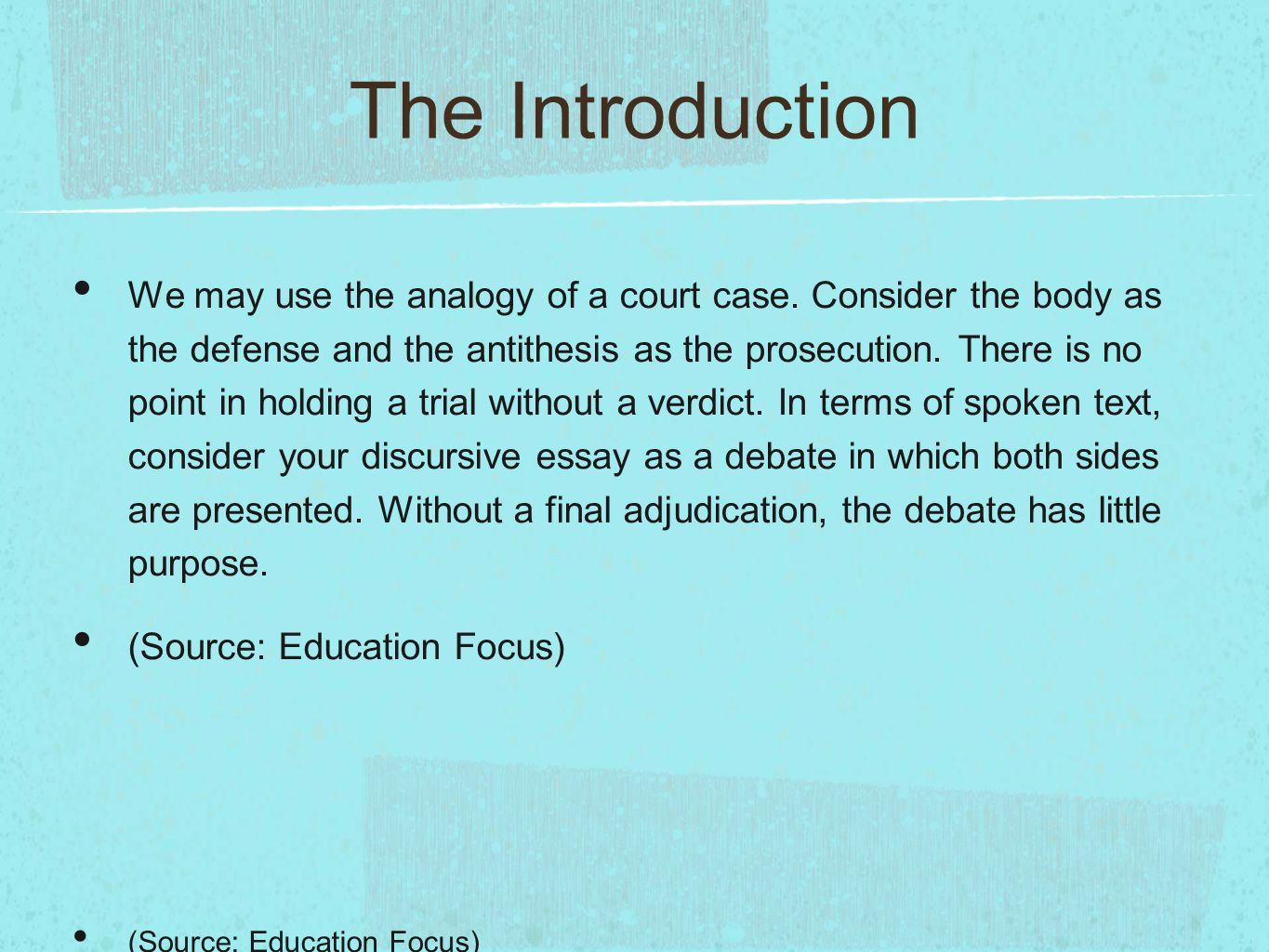 The Introduction We may use the analogy of a court case. Consider the body as the defense and the antithesis as the prosecution. There is no point in