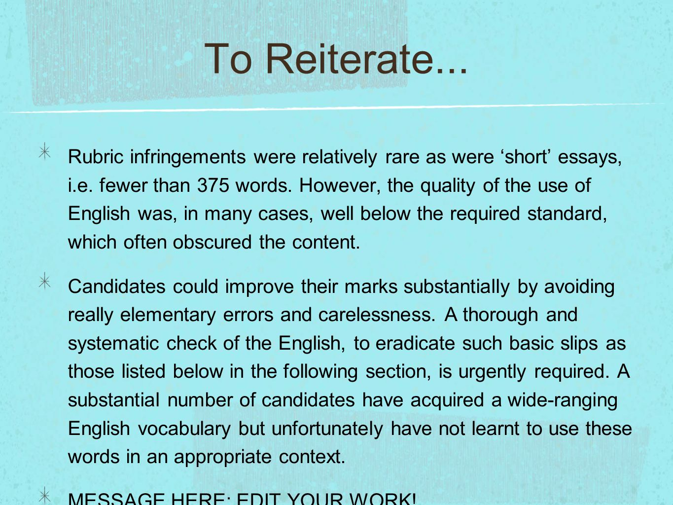 To Reiterate... Rubric infringements were relatively rare as were 'short' essays, i.e. fewer than 375 words. However, the quality of the use of Englis