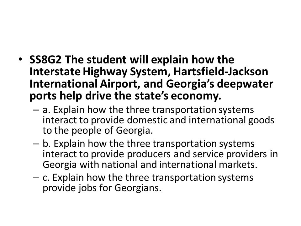 SS8G2 The student will explain how the Interstate Highway System, Hartsfield-Jackson International Airport, and Georgia's deepwater ports help drive t
