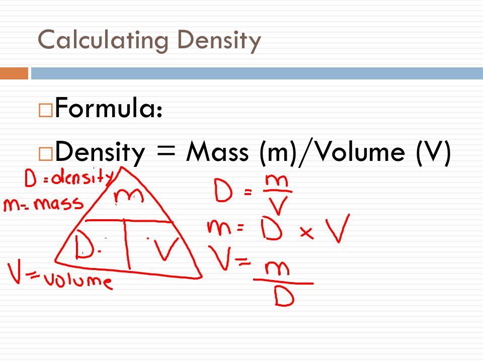 Calculating Density  Formula:  Density = Mass (m)/Volume (V)