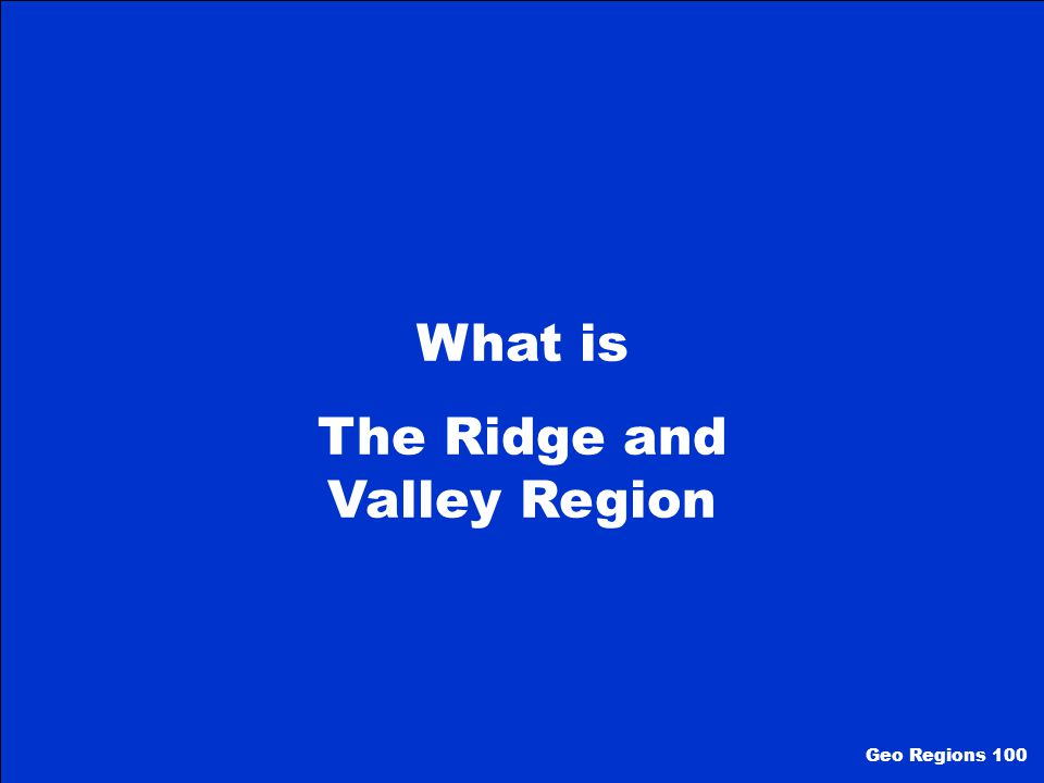 This region lies between the Blue Ridge Mountains and the Appalachian Plateau.