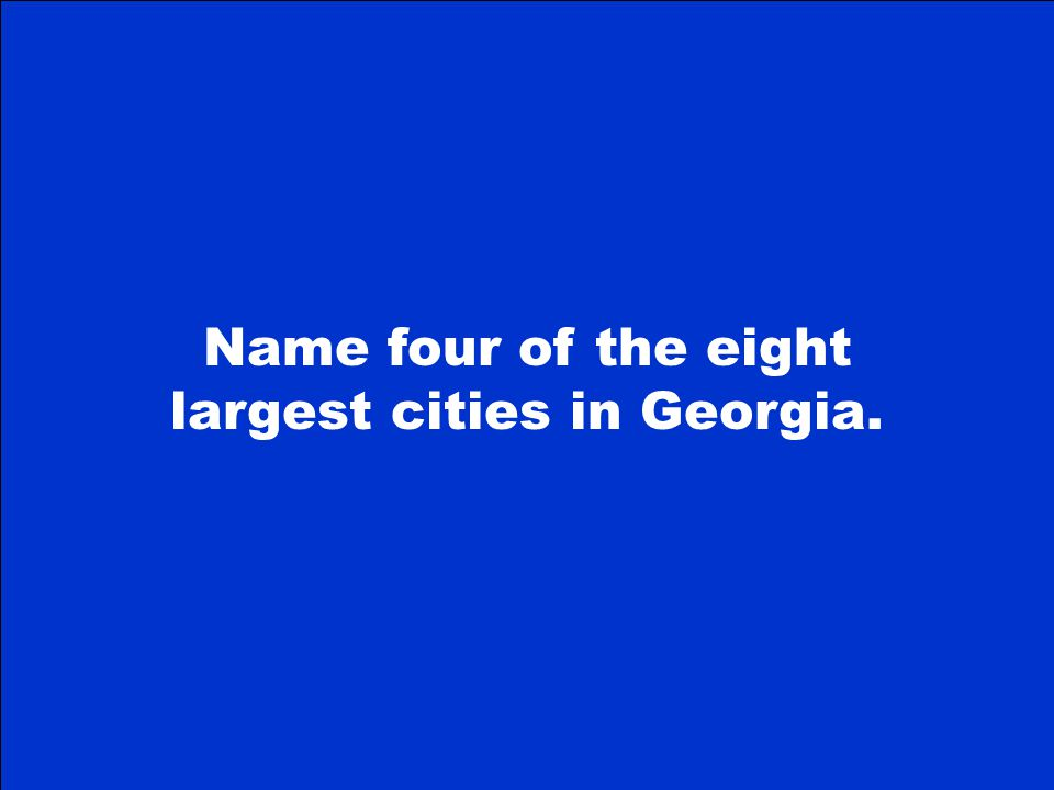 The Final Jeopardy Category is Major Cities in Georgia Please record your wager