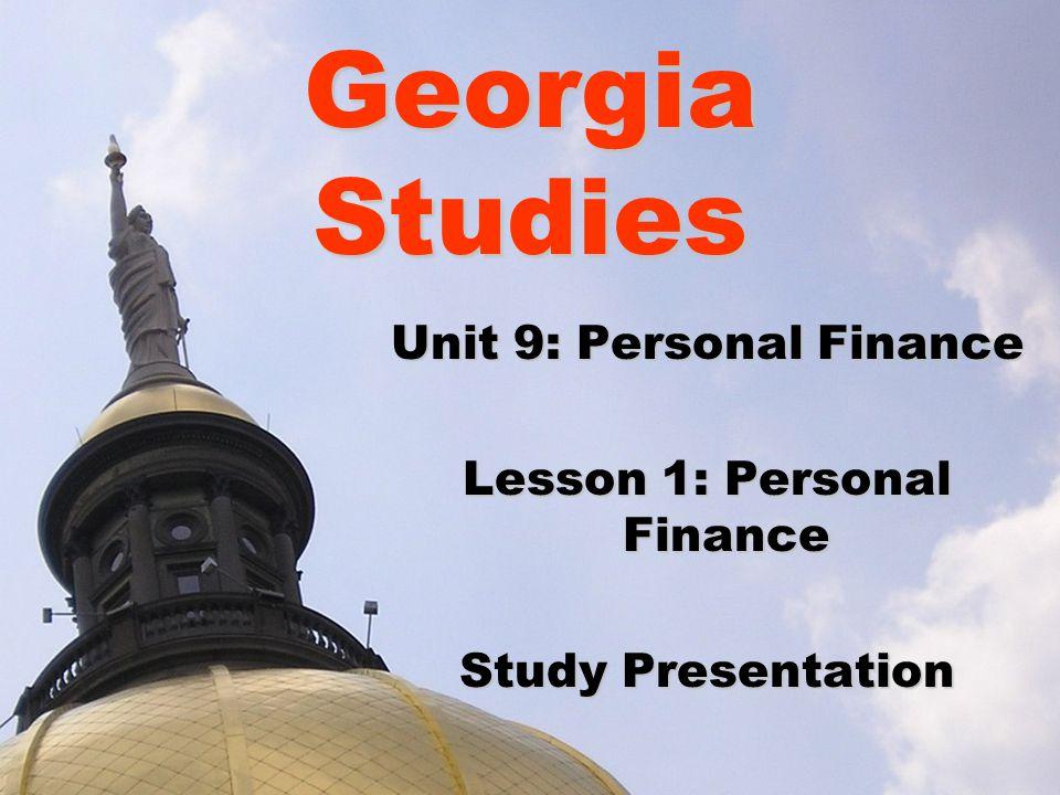Georgia Studies Unit 9: Personal Finance Lesson 1: Personal Finance Study Presentation