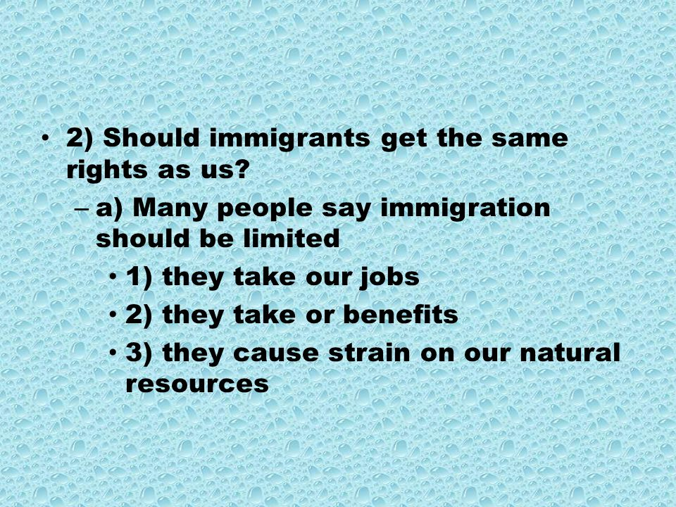 2) Should immigrants get the same rights as us.