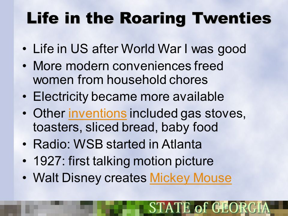 Life in the Roaring Twenties Life in US after World War I was good More modern conveniences freed women from household chores Electricity became more