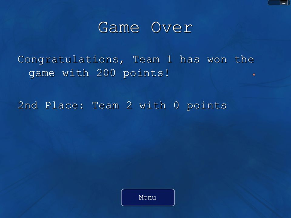 Game Over Congratulations, Team 1 has won the game with 200 points.