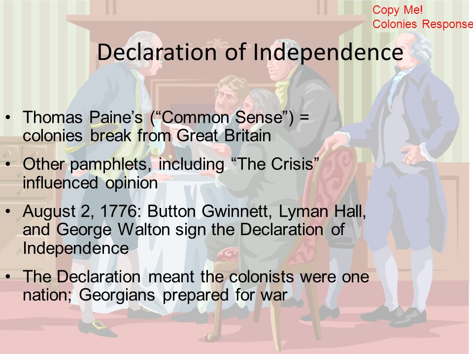 "Declaration of Independence Thomas Paine's (""Common Sense"") = colonies break from Great Britain Other pamphlets, including ""The Crisis"" influenced opi"
