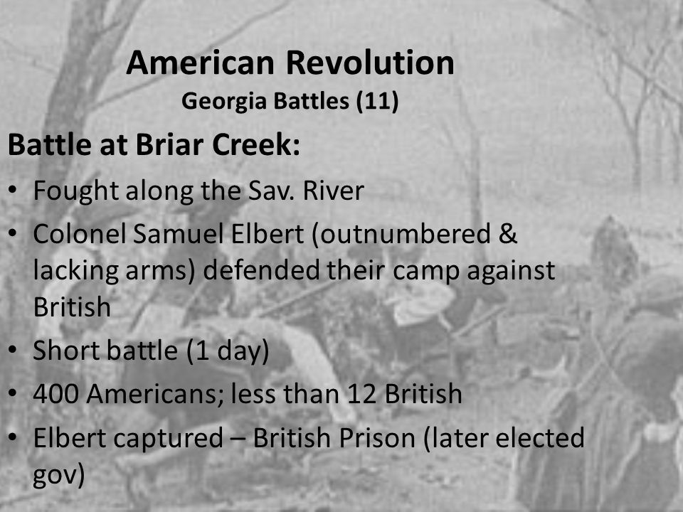 American Revolution Georgia Battles (11) Battle at Briar Creek: Fought along the Sav. River Colonel Samuel Elbert (outnumbered & lacking arms) defende