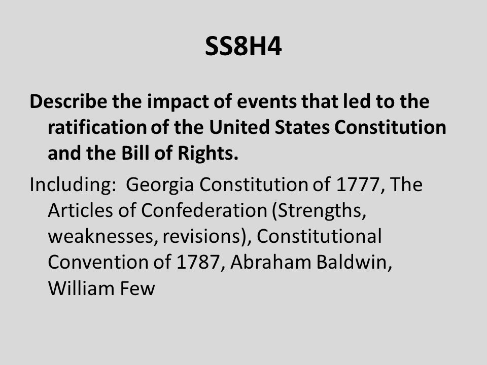 SS8H4 Describe the impact of events that led to the ratification of the United States Constitution and the Bill of Rights.