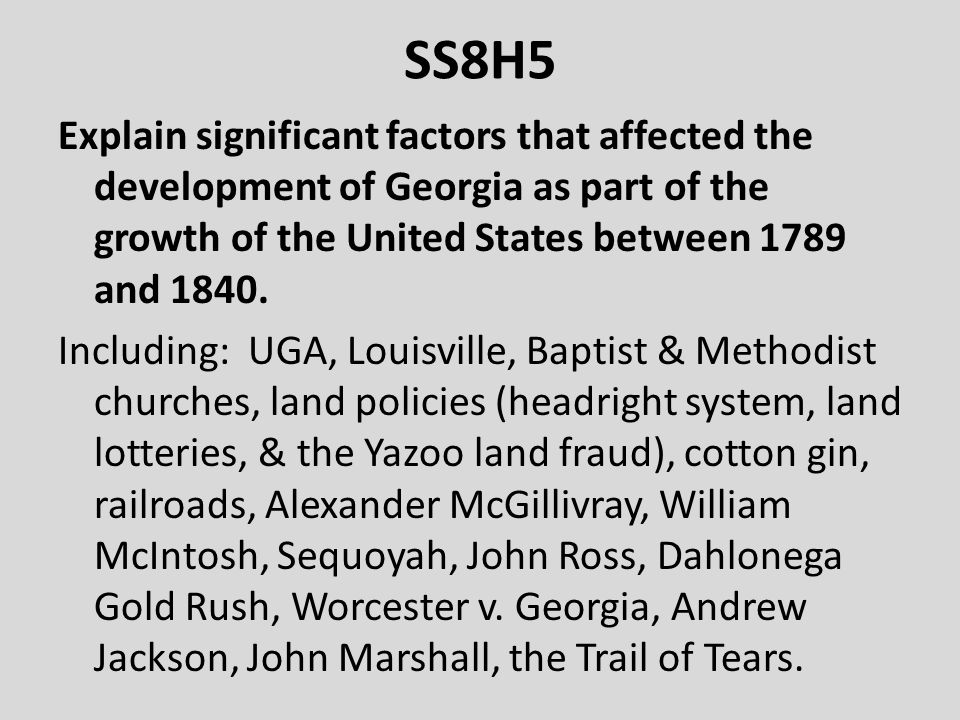 SS8H5 Explain significant factors that affected the development of Georgia as part of the growth of the United States between 1789 and 1840. Including