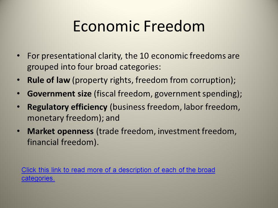 Economic Freedom For presentational clarity, the 10 economic freedoms are grouped into four broad categories: Rule of law (property rights, freedom fr