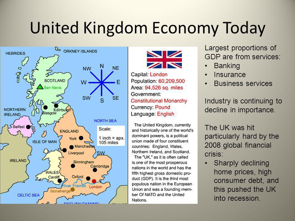 United Kingdom Economy Today Largest proportions of GDP are from services: Banking Insurance Business services Industry is continuing to decline in im