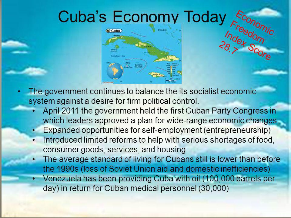 Cuba's Economy Today The government continues to balance the its socialist economic system against a desire for firm political control. April 2011 the