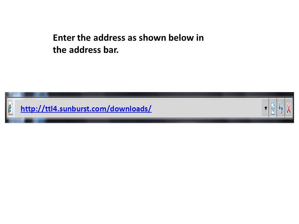 Enter the address as shown below in the address bar. http://ttl4.sunburst.com/downloads/