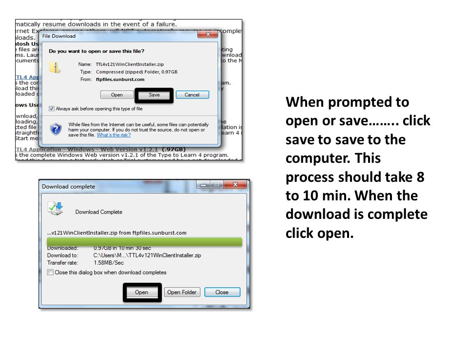 When prompted to open or save…….. click save to save to the computer. This process should take 8 to 10 min. When the download is complete click open.
