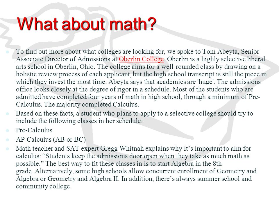 What about math? To find out more about what colleges are looking for, we spoke to Tom Abeyta, Senior Associate Director of Admissions at Oberlin Coll