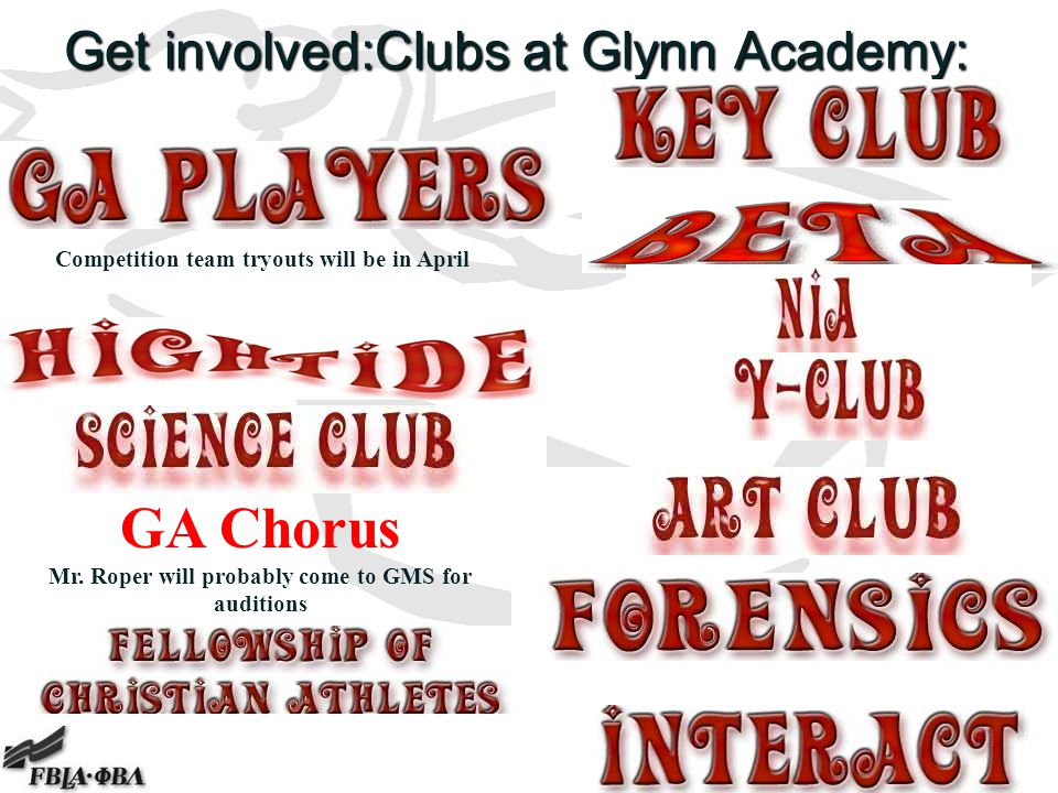 Get involved:Clubs at Glynn Academy: Competition team tryouts will be in April GA Chorus Mr. Roper will probably come to GMS for auditions