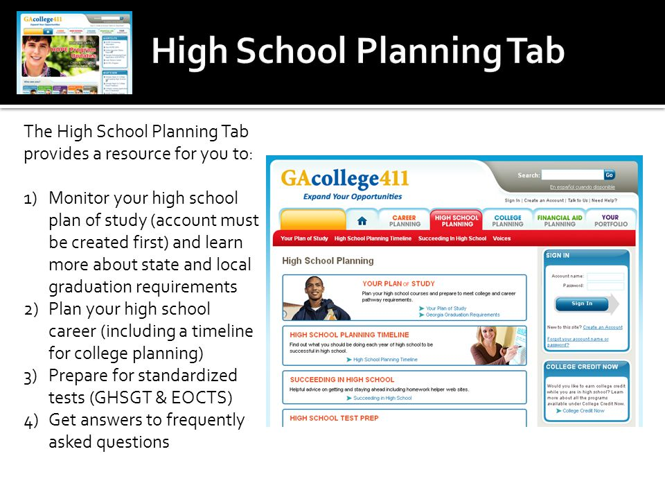 The High School Planning Tab provides a resource for you to: 1)Monitor your high school plan of study (account must be created first) and learn more a