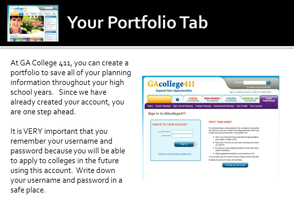At GA College 411, you can create a portfolio to save all of your planning information throughout your high school years. Since we have already create
