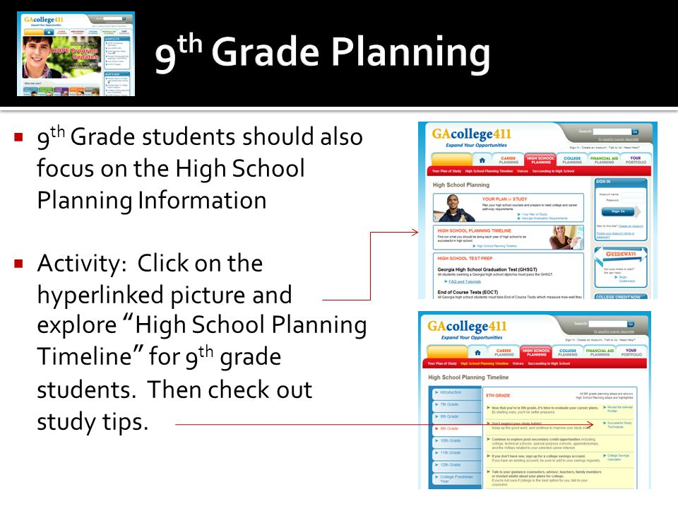 " 9 th Grade students should also focus on the High School Planning Information  Activity: Click on the hyperlinked picture and explore ""High School"