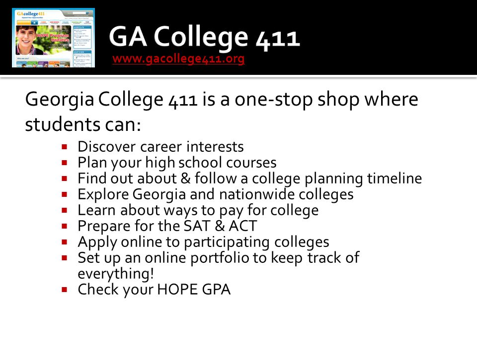  Discover career interests  Plan your high school courses  Find out about & follow a college planning timeline  Explore Georgia and nationwide col