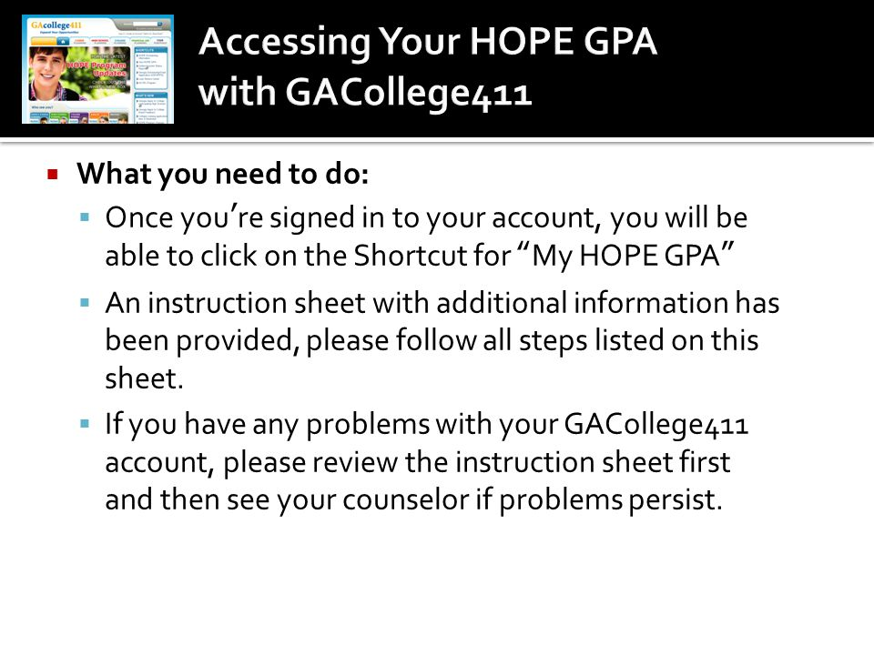  As a 10 th Grade student, you should continue focusing on the Career Planning and High School Planning tabs of GA College 411 & begin looking at the College Planning tab