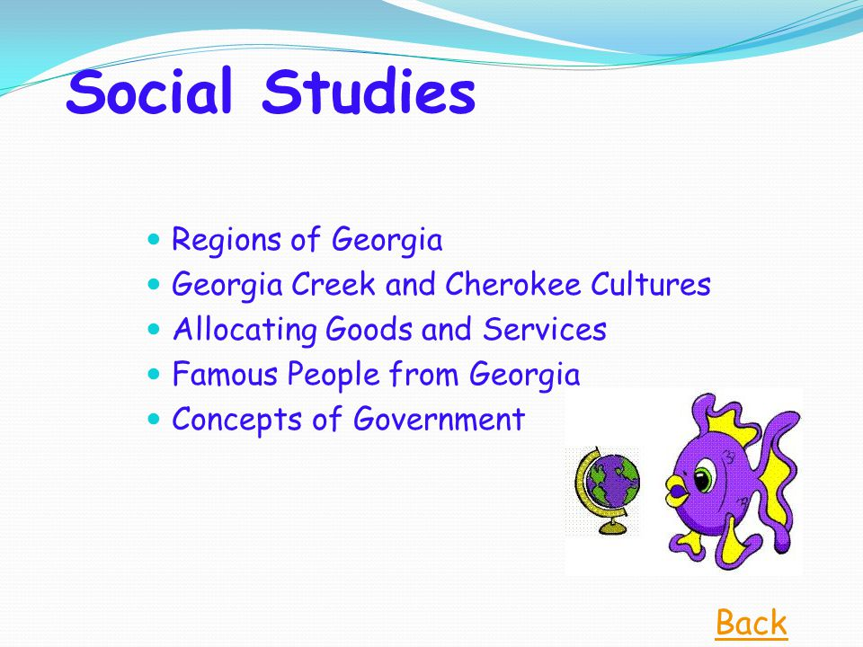 Social Studies Regions of Georgia Georgia Creek and Cherokee Cultures Allocating Goods and Services Famous People from Georgia Concepts of Government Back