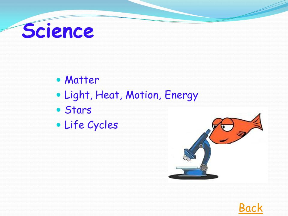 Science Matter Light, Heat, Motion, Energy Stars Life Cycles Back