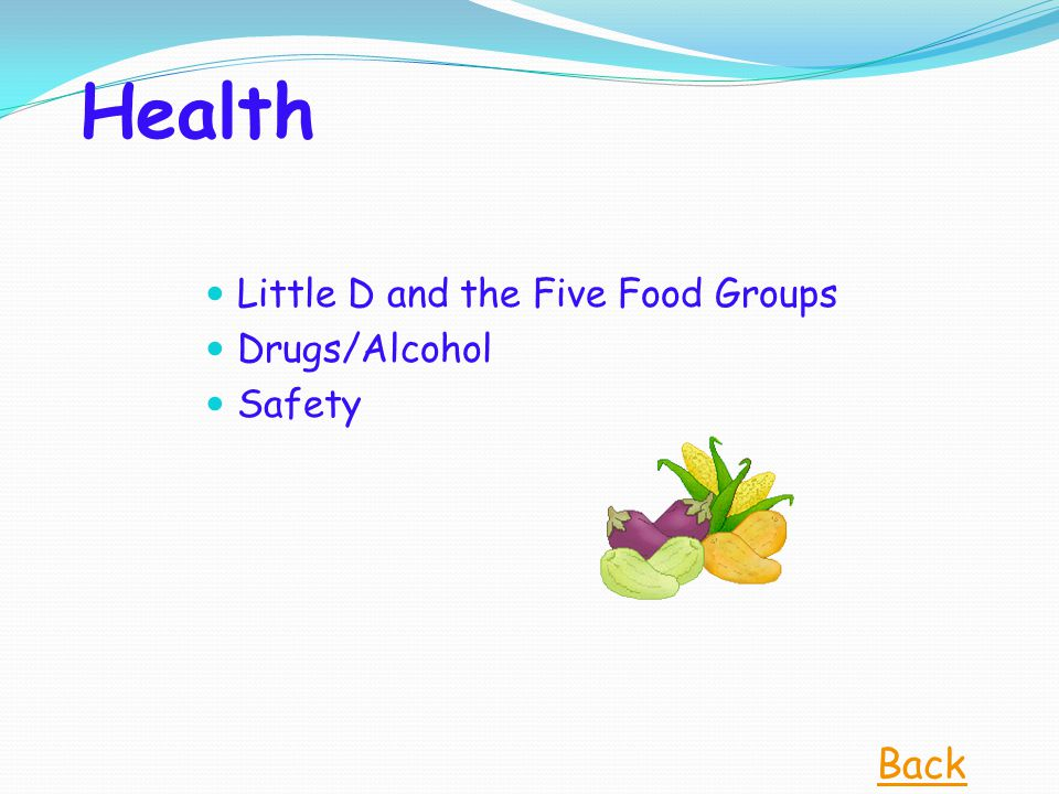Health Little D and the Five Food Groups Drugs/Alcohol Safety Back