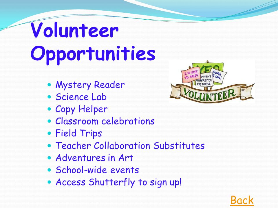 Volunteer Opportunities Mystery Reader Science Lab Copy Helper Classroom celebrations Field Trips Teacher Collaboration Substitutes Adventures in Art School-wide events Access Shutterfly to sign up.