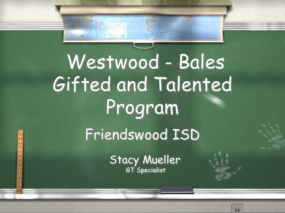 Westwood - Bales Gifted and Talented Program Friendswood ISD Stacy Mueller GT Specialist Stacy Mueller GT Specialist