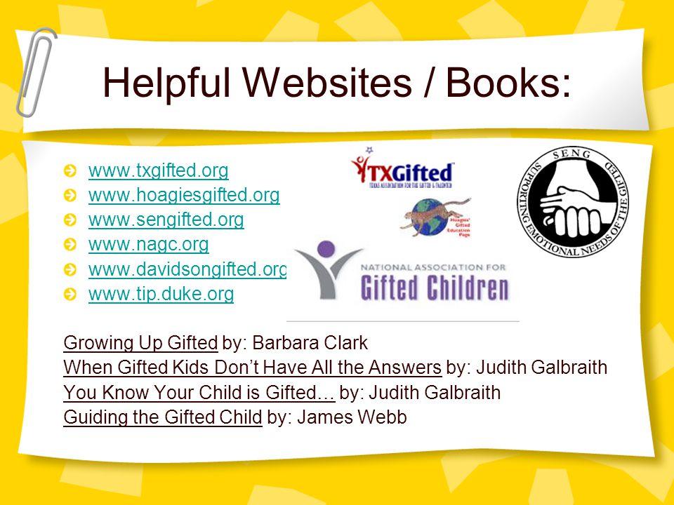 Helpful Websites / Books: www.txgifted.org www.hoagiesgifted.org www.sengifted.org www.nagc.org www.davidsongifted.org www.tip.duke.org Growing Up Gif
