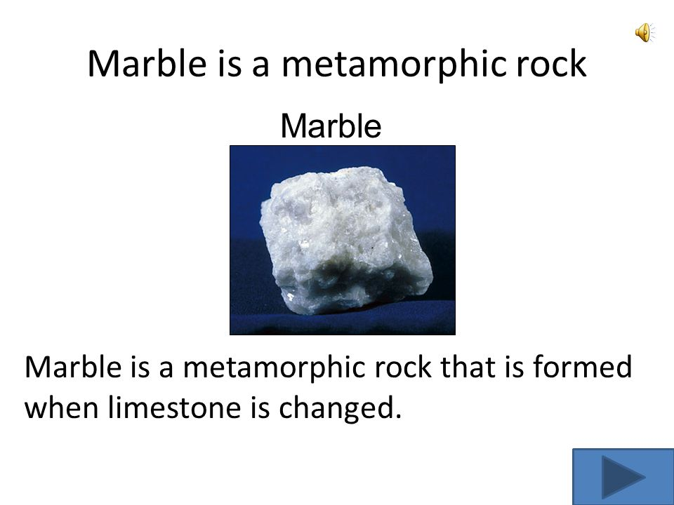 2 Types of Metamorphic Rocks Marble Slate Go to the end of the show