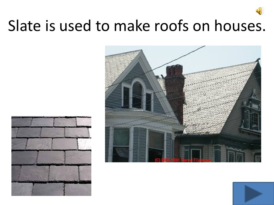 Slate can be any color but is mostly found in gray or black. When it is broken, it splits into layers.