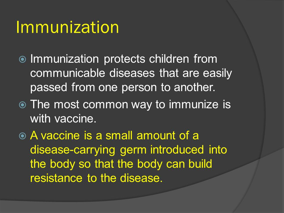 Immunization  Immunization protects children from communicable diseases that are easily passed from one person to another.