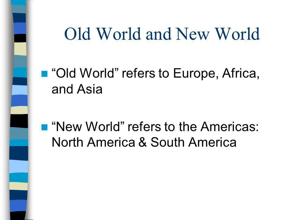 Old World and New World Map Sketch this map in your notebook Title it: Old World and New World Map Shade the New World one color Shade the Old World another color Label the New World continents: North America & South America Label the Old World continents: Europe, Asia, & Africa