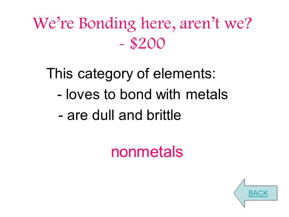 We're Bonding here, aren't we.