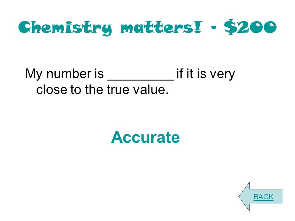 Chemistry matters. - $200 My number is _________ if it is very close to the true value.