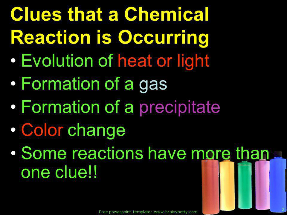 Free powerpoint template: www.brainybetty.com 23 Example of combustion reaction Propane + oxygen --> carbon dioxide + water C 3 H 8(g) + 5O 2(g) --> 3CO 2(g) + 4 H 2 O (g) Propane combustion!!!!